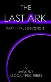 The Last Ark: Part II - True Devotion (for fans of Damascus Countdown, Glenn Beck, Frank Peretti) - The Socialist Destruction of the Vatican ebook by Jack Sky