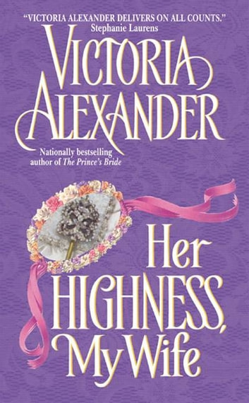 Her Highness, My Wife ebook by Victoria Alexander
