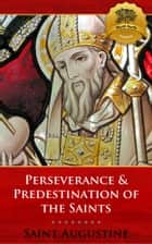 Perseverance & Predestination of the Saints ebook by St. Augustine, Wyatt North