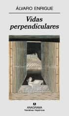 Vidas perpendiculares eBook by Álvaro Enrigue