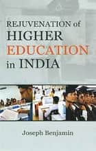 Rejuvenation of Higher Education in India ebook by Joseph Benjamin