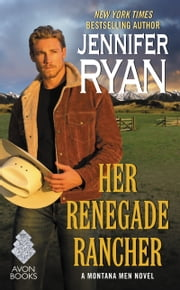Her Renegade Rancher - A Montana Men Novel ebook by Jennifer Ryan
