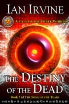 The Destiny of the Dead ebook by Ian Irvine