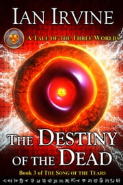The Destiny of the Dead - A Tale of the Three Worlds ebook by Ian Irvine