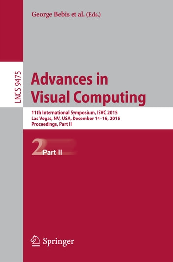 Advances in Visual Computing - 11th International Symposium, ISVC 2015, Las Vegas, NV, USA, December 14-16, 2015, Proceedings, Part II ebook by