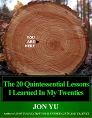 The 20 Quintessential Lessons I Learned In My Twenties ebook by Jon Yu