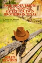 Mail Order Brides: Two Widowed Sisters For Twin Brothers In Texas (A Victorian Western Historical Romance) ebook by Helen Keating