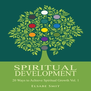 Spiritual Development – 20 Ways to Achieve Spiritual Growth Vol. 1 audiobook by Elsabe Smit