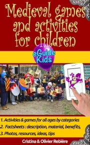 Medieval games and activities for children - Dive into History with your child! ebook by Cristina Rebiere, Olivier Rebiere