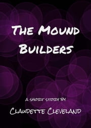 The Mound Builders ebook by Claudette Cleveland