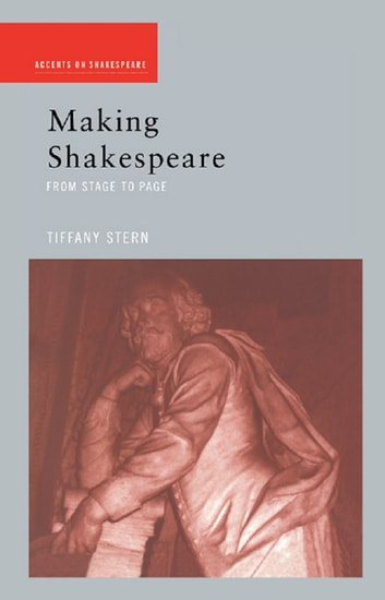 Making Shakespeare - From Stage to Page ebook by Tiffany Stern