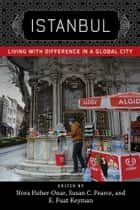 Istanbul - Living with Difference in a Global City ebook by Nora Fisher-Onar, Susan C. Pearce, E. Fuat Keyman,...