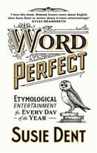 Word Perfect - Etymological Entertainment For Every Day of the Year ebook by Susie Dent