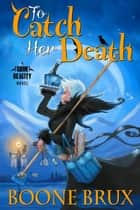 To Catch Her Death ebook by Boone Brux