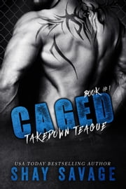 Caged: Takedown Teague - Caged, #1 ebook by Shay Savage