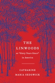 "The Linwoods - or, ""Sixty Years Since"" in America ebook by Catharine Maria Sedgwick,Margot Livesey"