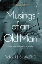 Musings of an Old Man - Some prose and poetry to ponder ebook by Richard J. Smith