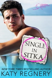 Single in Sitka - An Odds-Are-Good Standalone Romance, #1 ebook by Katy Regnery