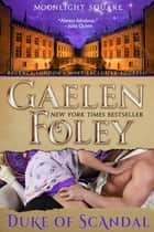 Duke of Scandal (Moonlight Square, Book 1) ebook by Gaelen Foley