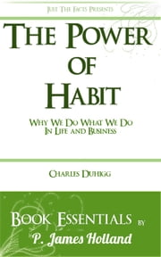 The Power of Habit: Why We Do What We Do In Life And Business by Charles Duhigg: Essentials ebook by P. James Holland