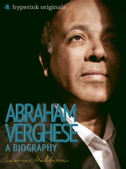 Abraham Verghese: A Biography: The life and times of Abraham Verghese, in one convenient little book. ebook by Laura Malfere