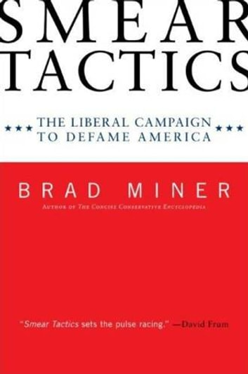 Smear Tactics - The Liberal Campaign to Defame America ebook by Brad Miner