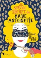 La femme au pistolet d'or - Au service secret de Marie-Antoinette ebook by Frederic Lenormand