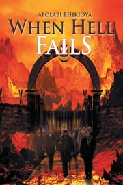 When Hell Fails ebook by Afolabi Ehikioya