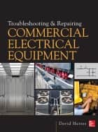 Troubleshooting and Repairing Commercial Electrical Equipment ebook by David Herres