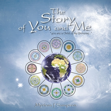 "The Story of You and Me - ""You Are a Child of the Universe..."" ebook by Myriam f Sampson"
