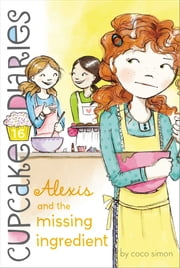 Alexis and the Missing Ingredient ebook by Coco Simon