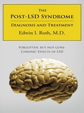The Post-LSD Syndrome - Diagnosis and Treatment ebook by Edwin I. Roth, M.D.