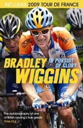 In Pursuit Of Glory - The Autobiography ebook by Bradley Wiggins