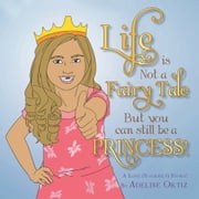Life is Not a Fairy Tale But You Can Still Be a Princess ! ebook by Adeline Ortiz