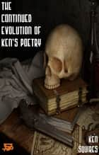 The Continued Evolution Of Ken's Poetry ebook by Ken Squires
