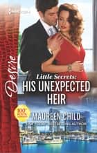 Little Secrets: His Unexpected Heir 電子書 by Maureen Child