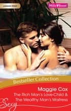 Maggie Cox Bestseller Collection 201112/The Rich Man's Love-Child/The Wealthy Man's Waitress 電子書 by Maggie Cox