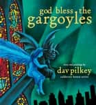 God Bless the Gargoyles ebook by Dav Pilkey, Dav Pilkey
