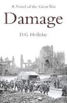 Damage - A Novel of the Great War ebook by D.G. Holliday