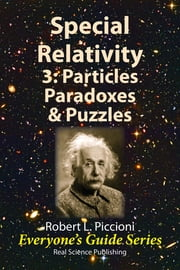 Special Relativity 3: Particles, Paradoxes & Puzzles ebook by Robert Piccioni