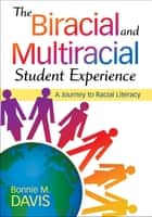 The Biracial and Multiracial Student Experience - A Journey to Racial Literacy ebook by Bonnie M. Davis