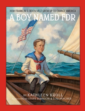 A Boy Named FDR - How Franklin D. Roosevelt Grew Up to Change America eBook by Kathleen Krull