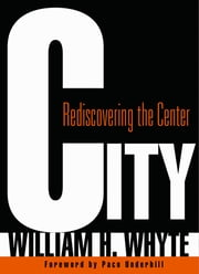 City - Rediscovering the Center ebook by William H. Whyte,Paco Underhill