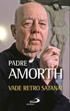 Vade retro Satana! eBook by Gabriele Amorth