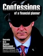 Confessions of a Financial Planner: Secrets to a Secure Retirement ebook by David Holland
