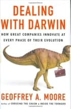 Dealing with Darwin - How Great Companies Innovate at Every Phase of Their Evolution ebook by Geoffrey A. Moore, Ph.D.