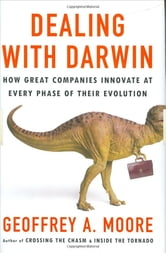 Dealing with Darwin - How Great Companies Innovate at Every Phase of Their Evolution ebook by Geoffrey Moore