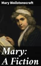Mary: A Fiction ebook by Mary Wollstonecraft