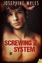 Screwing the System ebook by Josephine Myles