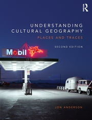 Understanding Cultural Geography - Places and traces ebook by Jon Anderson